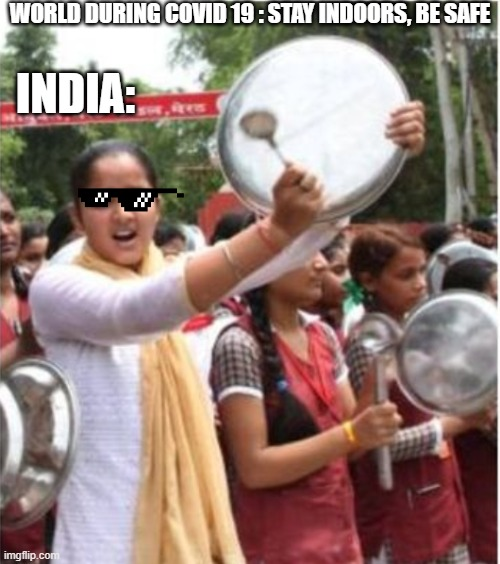 WORLD DURING COVID 19 : STAY INDOORS, BE SAFE; INDIA: | image tagged in coronavirus,india,covid-19,covid19 | made w/ Imgflip meme maker