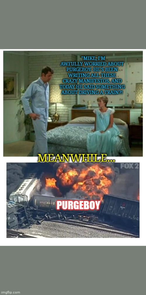 "Where's Purgeboy? | ""MIKE, I'M AWFULLY WORRIED ABOUT PURGEBOY. HE'S BEEN WRITING ALL THESE CRAZY MANIFESTOS, AND TODAY HE SAID SOMETHING ABOUT DRIVING A TRAIN?! 