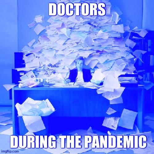 Busy |  DOCTORS; DURING THE PANDEMIC | image tagged in busy | made w/ Imgflip meme maker