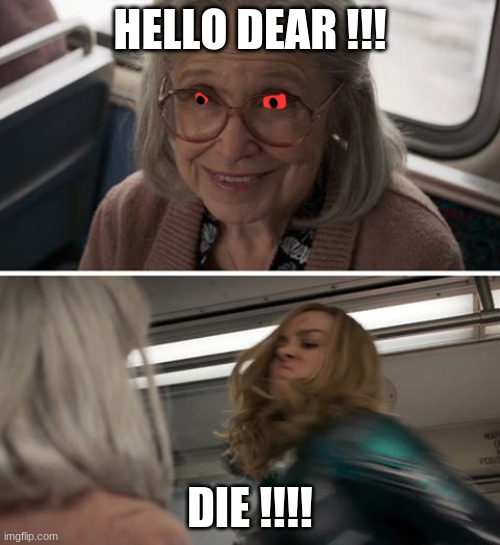 Captain Marvel |  HELLO DEAR !!! DIE !!!! | image tagged in captain marvel | made w/ Imgflip meme maker