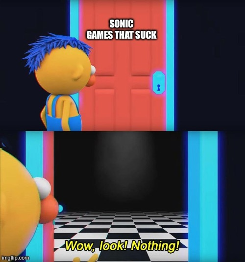 Wow look nothing! | SONIC GAMES THAT SUCK | image tagged in wow look nothing | made w/ Imgflip meme maker