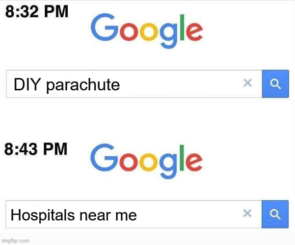 Google, 11 Minutes Later |  DIY parachute; Hospitals near me | image tagged in google 11 minutes later,parachute,diy | made w/ Imgflip meme maker