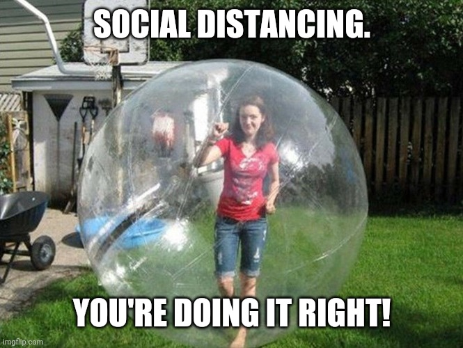 Social Distancing | SOCIAL DISTANCING. YOU'RE DOING IT RIGHT! | image tagged in social distancing | made w/ Imgflip meme maker