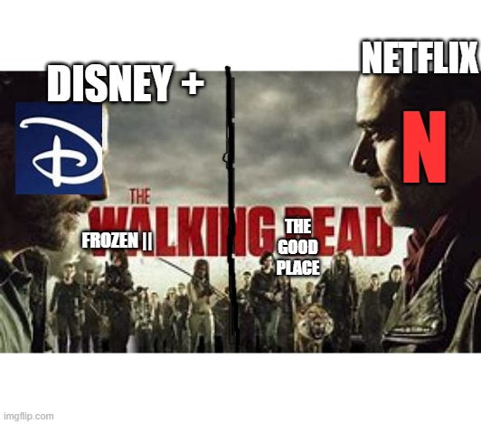 TWD |  DISNEY +; NETFLIX; | | | | | |; N; THE GOOD PLACE; FROZEN || | image tagged in twd | made w/ Imgflip meme maker