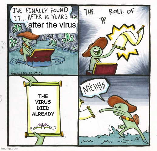 The Scroll Of Truth |  after the virus; THE VIRUS DIED ALREADY | image tagged in memes,the scroll of truth | made w/ Imgflip meme maker