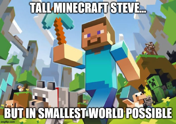 Minecraft  |  TALL MINECRAFT STEVE... BUT IN SMALLEST WORLD POSSIBLE | image tagged in minecraft | made w/ Imgflip meme maker