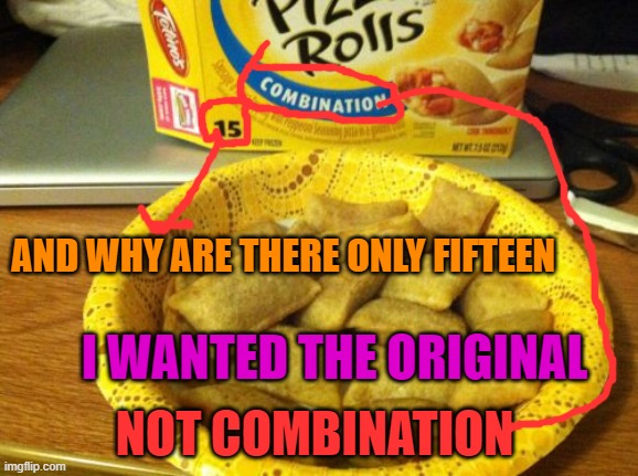 Good Guy Pizza Rolls |  AND WHY ARE THERE ONLY FIFTEEN; I WANTED THE ORIGINAL; NOT COMBINATION | image tagged in memes,good guy pizza rolls | made w/ Imgflip meme maker