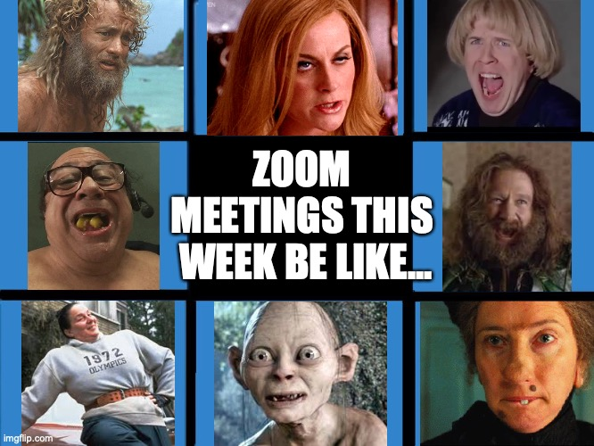 Brady Bunch Squares |  ZOOM  MEETINGS THIS  WEEK BE LIKE... | image tagged in brady bunch squares | made w/ Imgflip meme maker