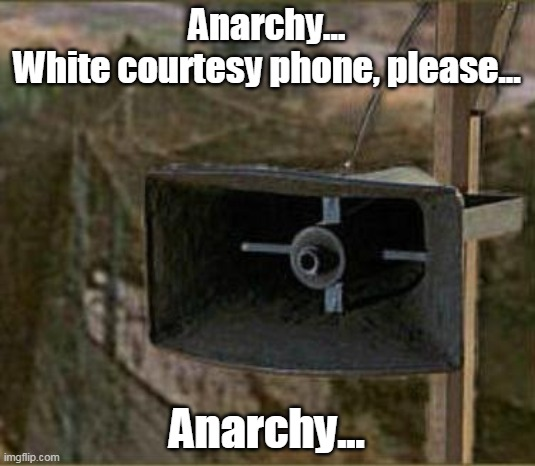 Anarchy...White Courtesy Phone... |  Anarchy... White courtesy phone, please... Anarchy... | image tagged in anarchy,revolution,riot,coup,government,coronavirus | made w/ Imgflip meme maker