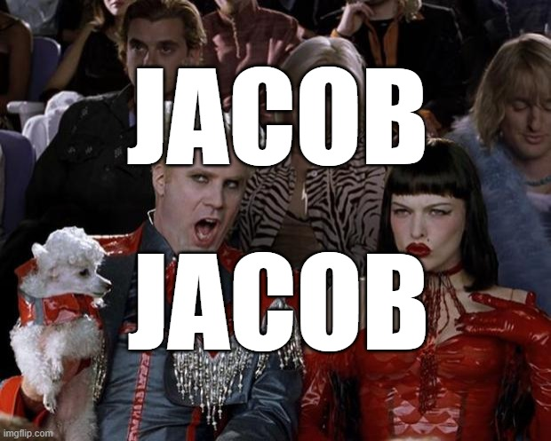 Mugatu So Hot Right Now |  JACOB; JACOB | image tagged in memes,mugatu so hot right now | made w/ Imgflip meme maker