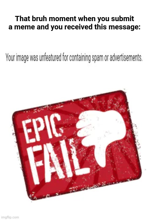 Epic fail |  That bruh moment when you submit a meme and you received this message: | image tagged in epic fail,memes,meme,funny,bruh moment,dank memes | made w/ Imgflip meme maker