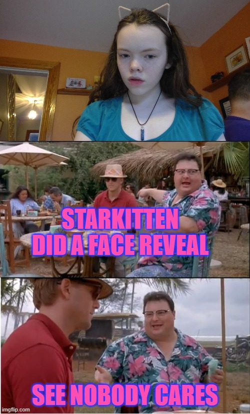 STARKITTEN DID A FACE REVEAL; SEE NOBODY CARES | image tagged in memes,see nobody cares,face reveal,i'm 15 so don't try it | made w/ Imgflip meme maker