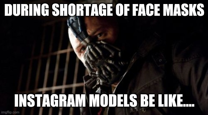 Permission Bane |  DURING SHORTAGE OF FACE MASKS; INSTAGRAM MODELS BE LIKE.... | image tagged in memes,permission bane | made w/ Imgflip meme maker