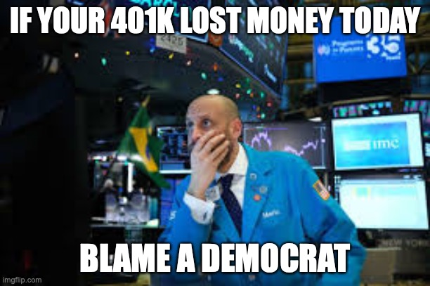 IF YOUR 401K LOST MONEY TODAY BLAME A DEMOCRAT | image tagged in coronavirus,wall street,401k | made w/ Imgflip meme maker