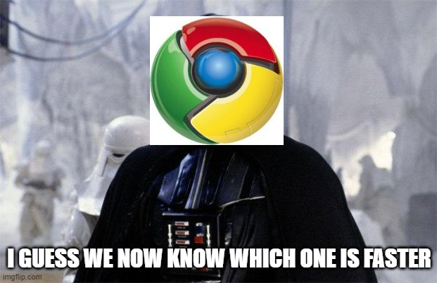 Darth Vader | I GUESS WE NOW KNOW WHICH ONE IS FASTER | image tagged in darth vader | made w/ Imgflip meme maker