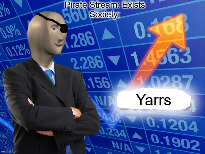 Empty Stonks |  Pirate Stream: Exists Society:; Yarrs | image tagged in empty stonks | made w/ Imgflip meme maker