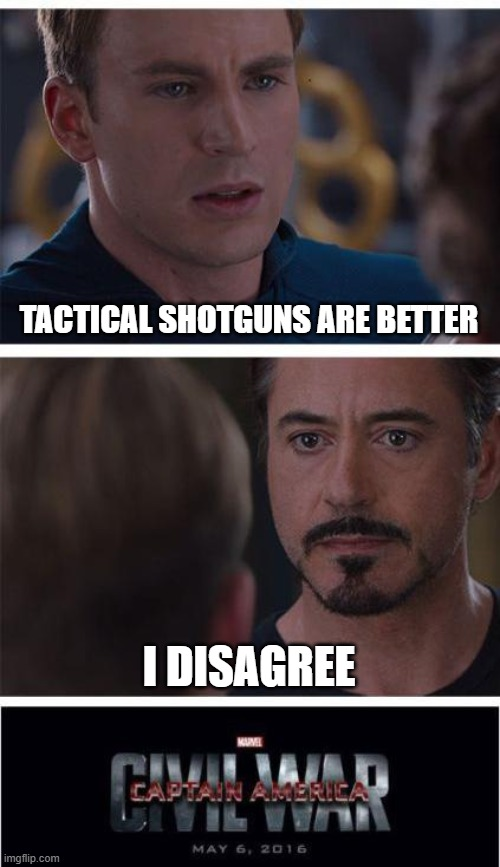 Marvel Civil War 1 |  TACTICAL SHOTGUNS ARE BETTER; I DISAGREE | image tagged in memes,marvel civil war 1 | made w/ Imgflip meme maker