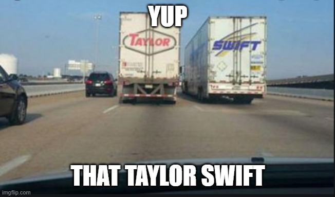 Coincidence | YUP THAT TAYLOR SWIFT | image tagged in coincidence i think not | made w/ Imgflip meme maker