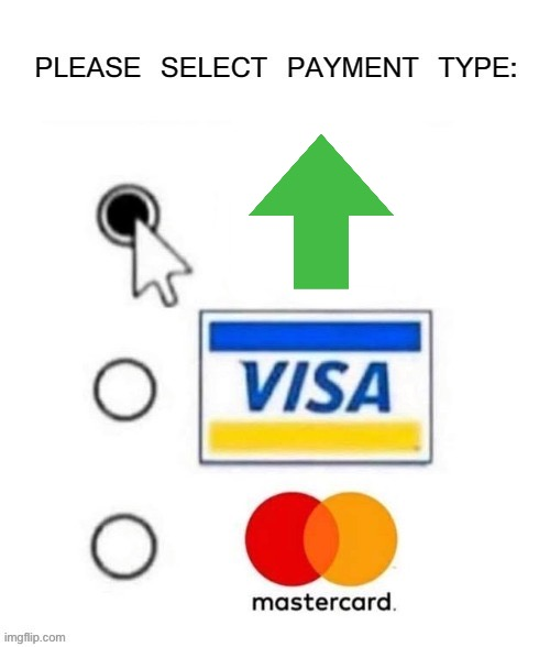 image tagged in please select payment type | made w/ Imgflip meme maker
