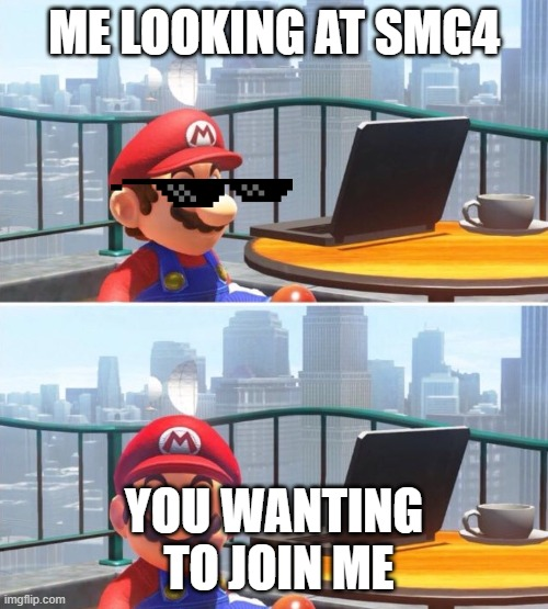 Mario looks at computer |  ME LOOKING AT SMG4; YOU WANTING  TO JOIN ME | image tagged in mario looks at computer | made w/ Imgflip meme maker