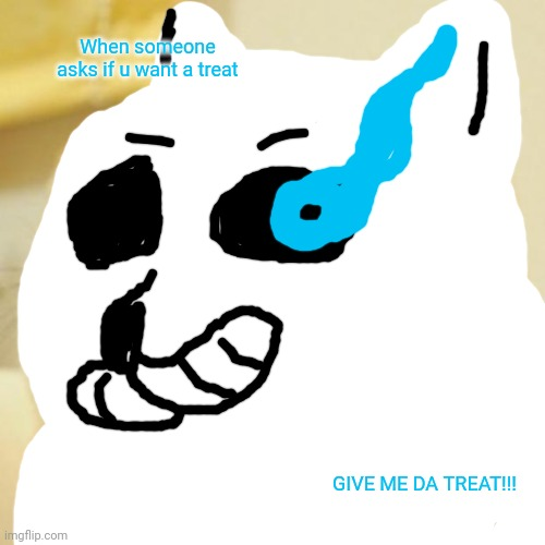 Doge |  When someone asks if u want a treat; GIVE ME DA TREAT!!! | image tagged in memes,doge | made w/ Imgflip meme maker