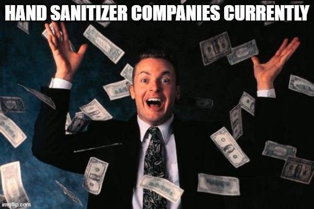 Money Man | HAND SANITIZER COMPANIES CURRENTLY | image tagged in memes,money man | made w/ Imgflip meme maker