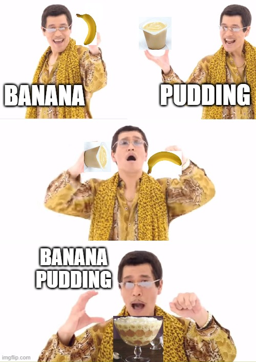 When Friend Asks For Good Banana Pudding Recipe | BANANA BANANA PUDDING PUDDING | image tagged in memes,ppap,banana,pudding,recipe,troll | made w/ Imgflip meme maker