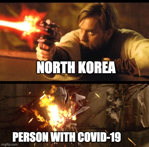 North Korea Be Like |  NORTH KOREA; PERSON WITH COVID-19 | image tagged in north korea,coronavirus,covid-19,obi wan kenobi,general grievous,star wars | made w/ Imgflip meme maker