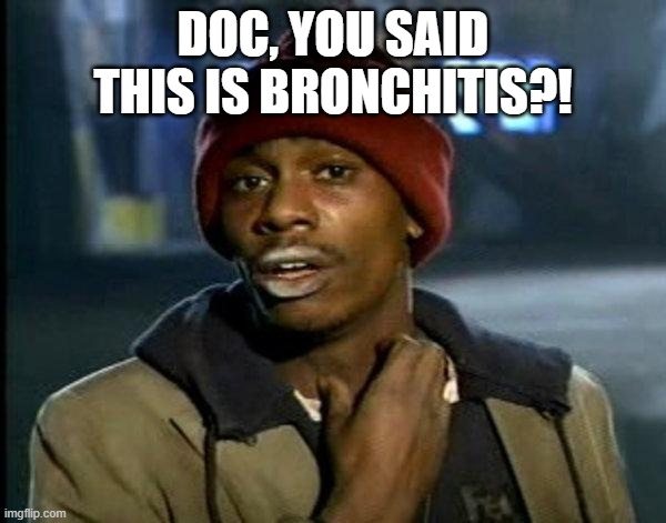 dave chappelle |  DOC, YOU SAID THIS IS BRONCHITIS?! | image tagged in dave chappelle | made w/ Imgflip meme maker