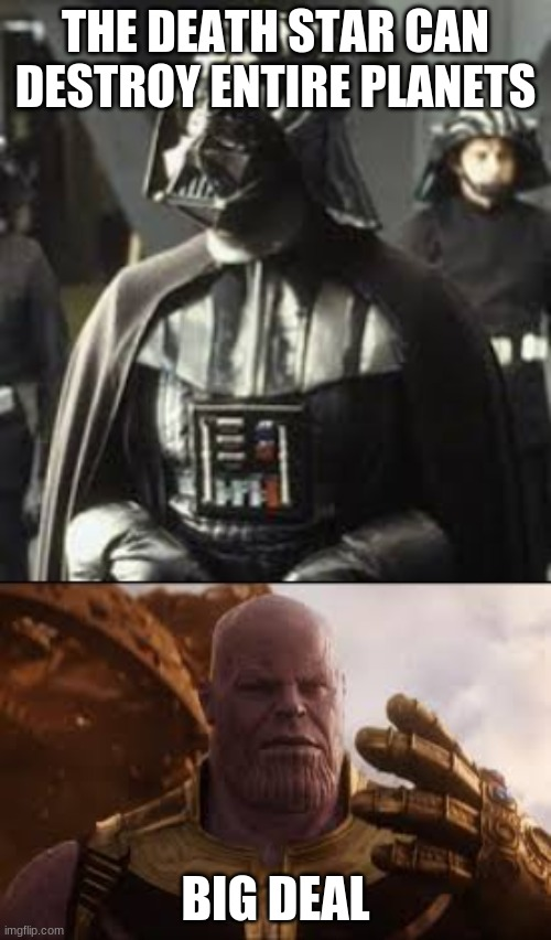 THE DEATH STAR CAN DESTROY ENTIRE PLANETS BIG DEAL | image tagged in funny,thanos,star wars | made w/ Imgflip meme maker