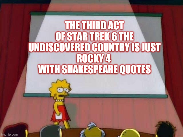 An epiphany I had while on the toilet today |  THE THIRD ACT OF STAR TREK 6 THE UNDISCOVERED COUNTRY IS JUST ROCKY 4  WITH SHAKESPEARE QUOTES | image tagged in lisa simpson's presentation,star trek,rocky,shakespeare,cold war | made w/ Imgflip meme maker
