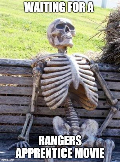 Waiting Skeleton |  WAITING FOR A; RANGERS APPRENTICE MOVIE | image tagged in memes,waiting skeleton | made w/ Imgflip meme maker