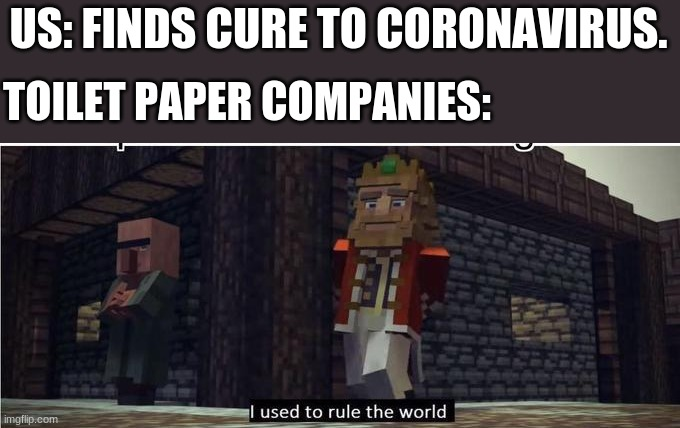 Fallen Kingdom | US: FINDS CURE TO CORONAVIRUS. TOILET PAPER COMPANIES: | image tagged in fallen kingdom | made w/ Imgflip meme maker