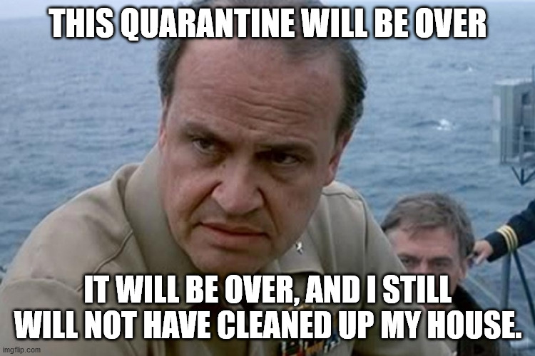 Out of Control |  THIS QUARANTINE WILL BE OVER; IT WILL BE OVER, AND I STILL WILL NOT HAVE CLEANED UP MY HOUSE. | image tagged in out of control,quarantine,clutter,cleaning | made w/ Imgflip meme maker