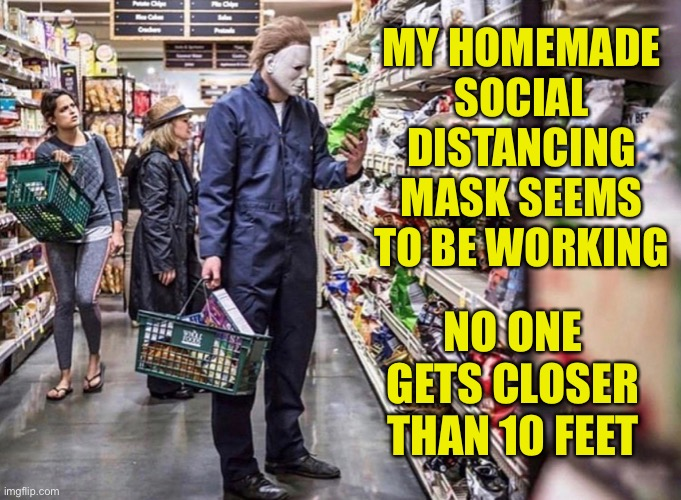 Social distancing is really physical distancing. |  MY HOMEMADE SOCIAL DISTANCING MASK SEEMS TO BE WORKING; NO ONE GETS CLOSER THAN 10 FEET | image tagged in social distancing,coronavirus,covid,grocery store | made w/ Imgflip meme maker