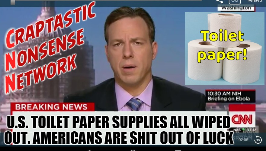 Craptastic News-ish | craptastic   nonsense network U.S. TOILET PAPER SUPPLIES ALL WIPEDOUT. AMERICANS ARE SHIT OUT OF LUCK C    NN | image tagged in cnn breaking news template,coronavirus,usa,cnn sucks,cnn fake news | made w/ Imgflip meme maker