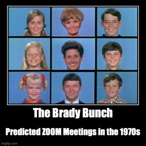 The Brady Bunch | Predicted ZOOM Meetings in the 1970s | image tagged in funny,demotivationals | made w/ Imgflip demotivational maker