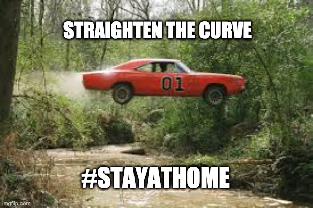 Straighten the Curve |  STRAIGHTEN THE CURVE; #STAYATHOME | image tagged in coronavirus,stay at home,covid 19,trump,trump supporters,dukes of hazzard | made w/ Imgflip meme maker