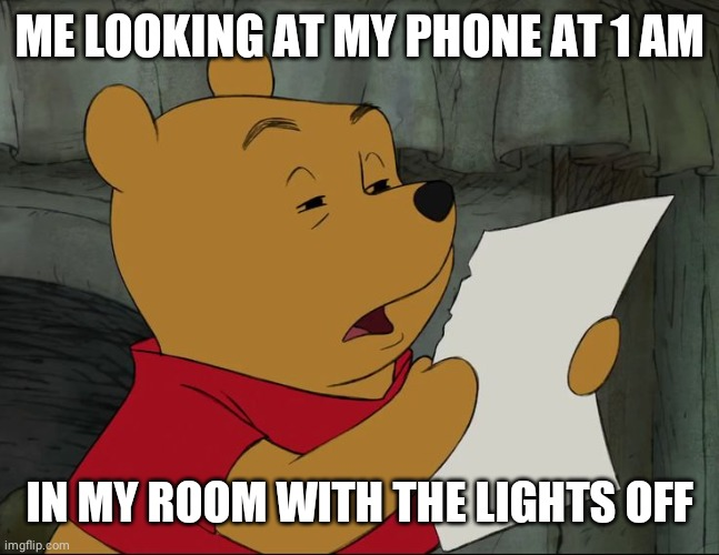 Checking the Phone | Winnie the Pooh |  ME LOOKING AT MY PHONE AT 1 AM; IN MY ROOM WITH THE LIGHTS OFF | image tagged in winnie the pooh,phone,cell phone,late night,bedroom,sleep | made w/ Imgflip meme maker