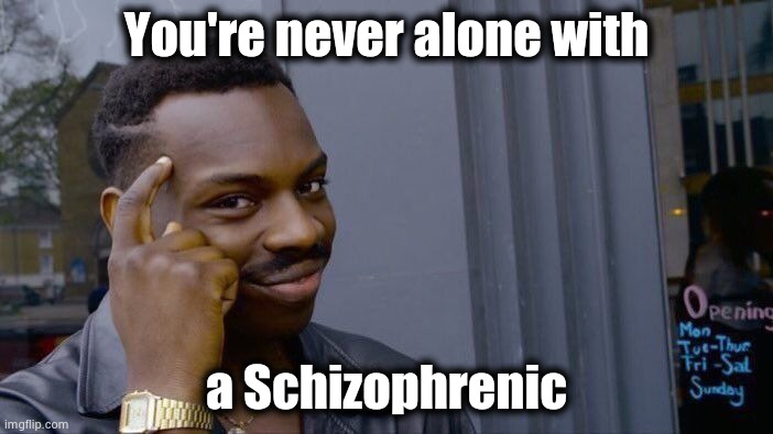 Roll Safe Think About It Meme | You're never alone with a Schizophrenic | image tagged in memes,roll safe think about it | made w/ Imgflip meme maker