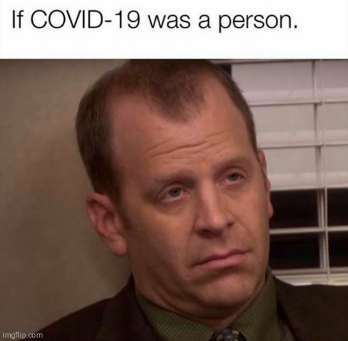 Toby = covid-19 | image tagged in funny,memes,covid-19,coronavirus,funny memes,the office | made w/ Imgflip meme maker