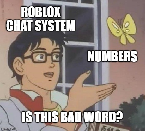 Is This A Pigeon |  ROBLOX CHAT SYSTEM; NUMBERS; IS THIS BAD WORD? | image tagged in memes,is this a pigeon | made w/ Imgflip meme maker