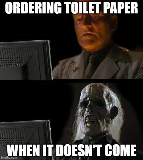 I'll Just Wait Here | ORDERING TOILET PAPER WHEN IT DOESN'T COME | image tagged in memes,ill just wait here | made w/ Imgflip meme maker