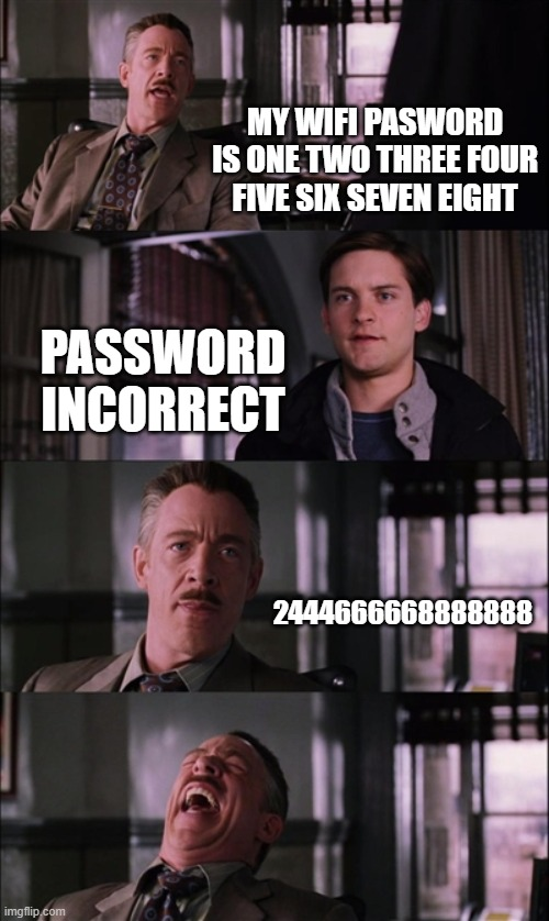 Spiderman Laugh | MY WIFI PASWORD IS ONE TWO THREE FOUR FIVE SIX SEVEN EIGHT PASSWORD INCORRECT 2444666668888888 | image tagged in memes,spiderman laugh | made w/ Imgflip meme maker