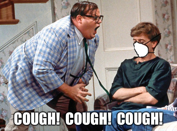 van down by the river | COUGH!  COUGH!  COUGH! | image tagged in van down by the river | made w/ Imgflip meme maker