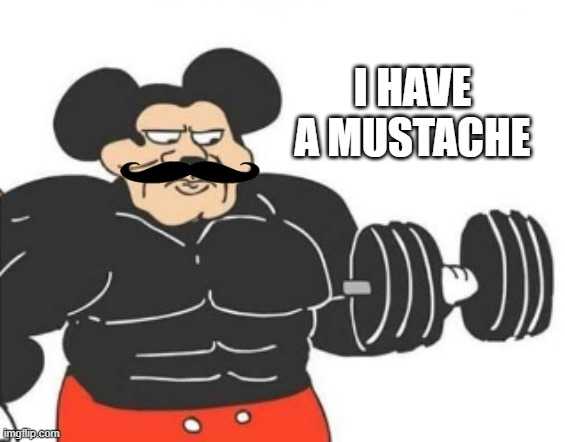I HAVE A MUSTACHE | made w/ Imgflip meme maker