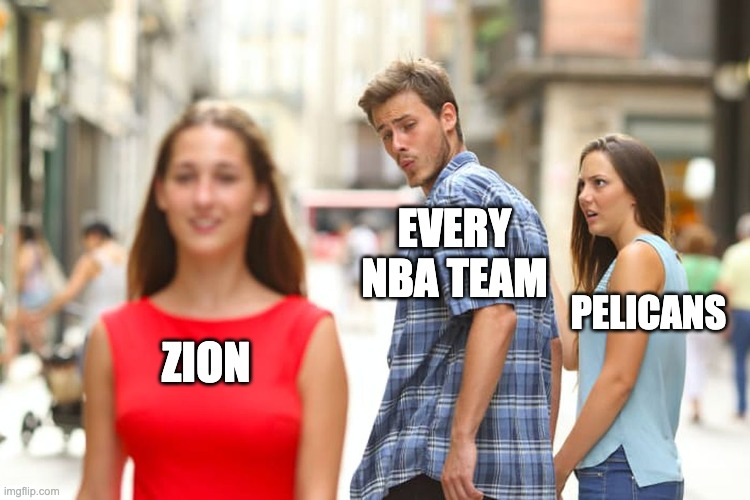 Distracted Boyfriend |  EVERY NBA TEAM; PELICANS; ZION | image tagged in memes,distracted boyfriend | made w/ Imgflip meme maker
