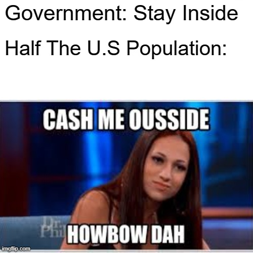 its pretty true | Government: Stay Inside Half The U.S Population: | image tagged in memes,coronavirus | made w/ Imgflip meme maker