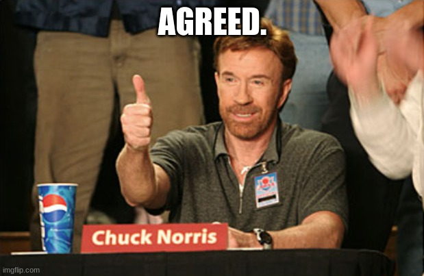 Chuck Norris Approves Meme | AGREED. | image tagged in memes,chuck norris approves,chuck norris | made w/ Imgflip meme maker