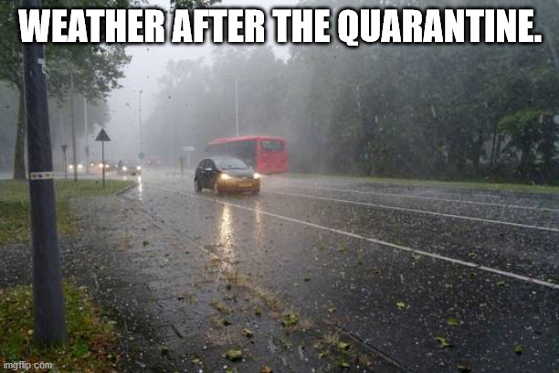 WEATHER AFTER THE QUARANTINE. | made w/ Imgflip meme maker